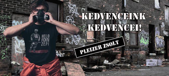 Kedvenceink kedvencei – Pleizer Zsolt (Helo Zep!)